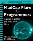 MadCap Flare for Programmers ebook by Thomas Tregner, David Owens