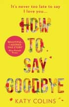 How to Say Goodbye ebook by Katy Colins