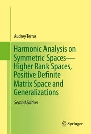 Harmonic Analysis on Symmetric Spaces—Higher Rank Spaces, Positive Definite Matrix Space and Generalizations ebook by Audrey Terras