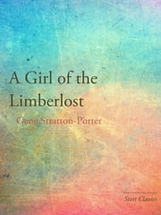 A Girl of the Limberlost ebook by Gene Stratton Porter