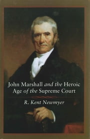 John Marshall and the Heroic Age of the Supreme Court ebook by R. Kent Newmyer