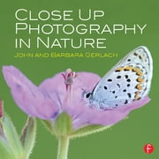 Close Up Photography in Nature ebook by John and Barbara Gerlach