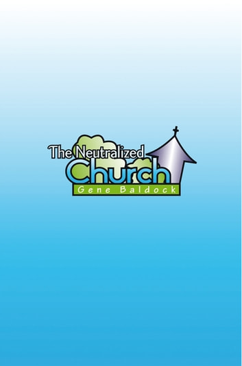 The Neutralized Church ebook by Gene Baldock
