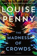 The Madness of Crowds - A Novel ebook by Louise Penny