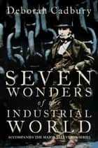 Seven Wonders of the Industrial World (Text Only Edition) ebook by Deborah Cadbury