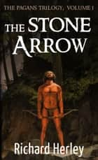 The Stone Arrow ebook by Richard Herley