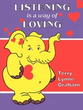 Listening is a Way of Loving - Activities to Develop Listening Skills ebook by Terry Graham
