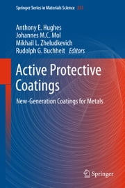Active Protective Coatings - New-Generation Coatings for Metals ebook by Anthony E. Hughes,Johannes M.C. Mol,Mikhail L. Zheludkevich,Rudolph G. Buchheit