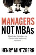 Managers Not MBAs ebook by Henry Mintzberg