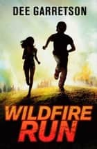 Wildfire Run ebook by Dee Garretson
