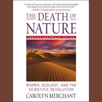 The Death of Nature - Women, Ecology, and the Scientific Revolution audiobook by Carolyn Merchant