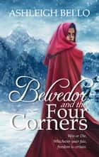 Belvedor and the Four Corners ebook by Ashleigh Bello