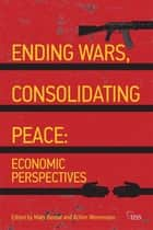 Ending Wars, Consolidating Peace - Economic Perspectives ebook by Mats Berdal, Achim Wennmann