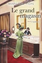 Le grand magasin T.2 - L'opulence ebook by Marylène Pion