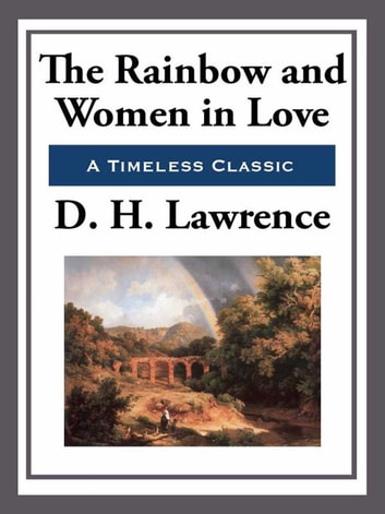 The Rainbow and Women in Love ebook by D. H. Lawrence