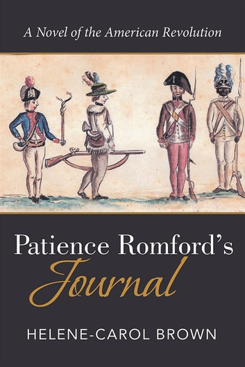 Patience Romford'S Journal - A Novel of the American Revolution ebook by Helene-Carol Brown