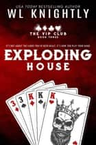 Exploding House - The VIP Club, #3 ebook by WL Knightly