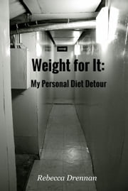 Weight for It: My Personal Diet Detour ebook by Rebecca Drennan