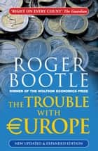 The Trouble With Europe: New and Updated Brexit Edition ebook by Roger Bootle