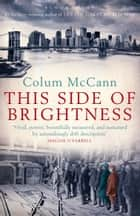 This Side of Brightness ebook by Colum McCann