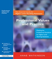 Professional Values and Practice - The Essential Guide for Higher Level Teaching Assistants ebook by Anne Watkinson