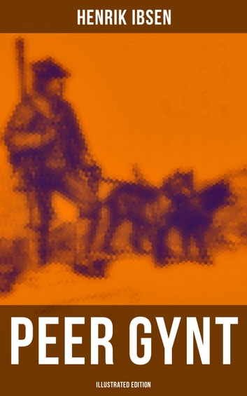 PEER GYNT (Illustrated Edition) eBook by Henrik Ibsen