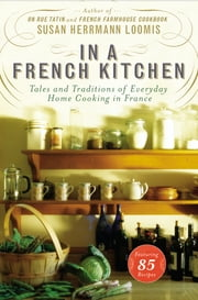 In a French Kitchen - Tales and Traditions of Everyday Home Cooking in France ebook by Susan Herrmann Loomis