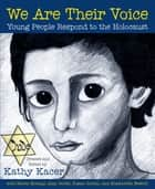 We Are Their Voice: Young People Respond to the Holocaust ebook by Kathy Kacer