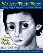 We Are Their Voice: Young People Respond to the Holocaust - Young People Respond to the Holocaust ebook by Kathy Kacer