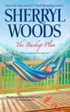 The Backup Plan (The Charleston Trilogy, Book 1) ekitaplar by Sherryl Woods