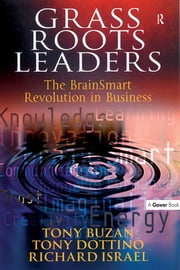 Grass Roots Leaders - The BrainSmart Revolution in Business ebook by Tony Buzan,Tony Dottino