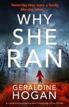 Why She Ran - A completely gripping crime thriller with a heart-stopping twist ebook by Geraldine Hogan
