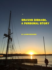 Graves Disease. A Personal Story ebook by Leann Richards