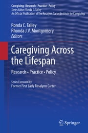 Caregiving Across the Lifespan - Research • Practice • Policy ebook by Ronda C. Talley,Rhonda J.V. Montgomery