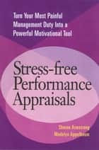 Stress-Free Performance Appraisals - Turn Your Most Painful Management Duty Into a Powerful Motivational Tool eBook by Sharon Armstrong, Madelyn Appelbaum