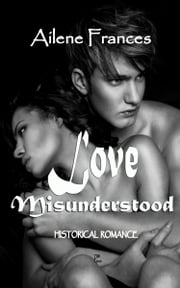 Love Misunderstood ebook by Ailene Frances
