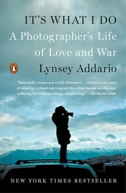 It's What I Do - A Photographer's Life of Love and War ebook by Kobo.Web.Store.Products.Fields.ContributorFieldViewModel