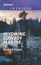 Wyoming Cowboy Marine ebook by Nicole Helm