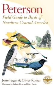 Peterson Field Guide to Birds of Northern Central America ebook by Jesse Fagan,Oliver Komar,Robert Dean,Peter Burke