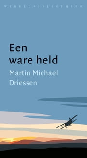 Een ware held ebook by Martin Michaël Driessen
