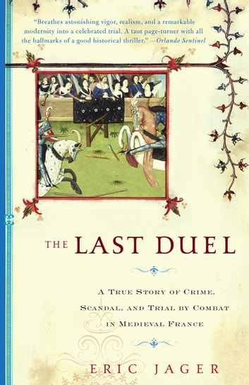 The Last Duel - A True Story of Crime, Scandal, and Trial by Combat in Medieval France ebook by Eric Jager