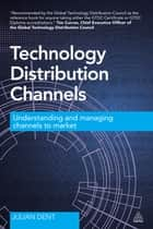 Technology Distribution Channels - Understanding and Managing Channels to Market ebook by Julian Dent