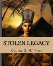 Stolen Legacy with Illustrations ebook by George G. M. James