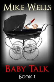 Baby Talk: Every Parent's Horror story - Book 1 ebook by Mike Wells