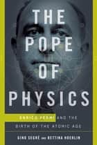 The Pope of Physics ebook by Gino Segrè,Bettina Hoerlin