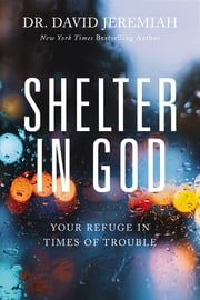 Shelter in God - Your Refuge in Times of Trouble ebook by Dr. David Jeremiah