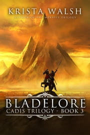 Bladelore - Cadis Trilogy, #3 ebook by Krista Walsh