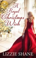 A Royal Christmas Wish - An enchanting Christmas romance from Hallmark Publishing ebook by