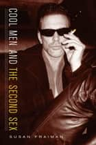 Cool Men and the Second Sex ebook by Susan Fraiman