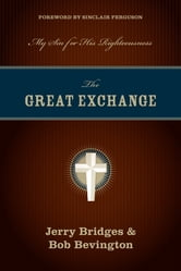 The Great Exchange (Foreword by Sinclair Ferguson) - My Sin for His Righteousness ebook by Jerry Bridges,Bob Bevington